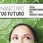 finanziami il tuo futuro1 150x150 - Per finanziare dal basso il tuo progetto con il Crowdfunfing nasce Finanziami il tuo Futuro: la nuova piattaforma che sostiene progetti innovativi