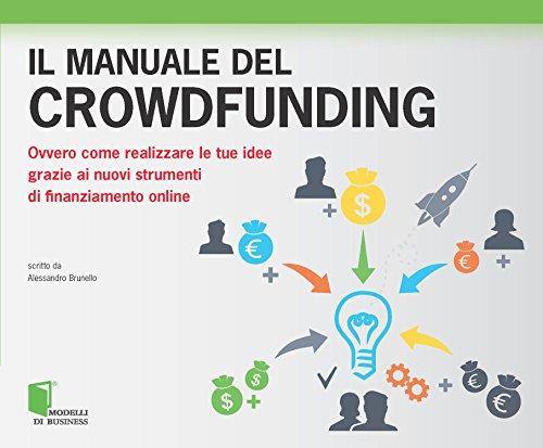 il manuale del crowdfunding ovvero come realizzare le tue idee grazie ai - Realizzare una campagna di crowdfunding in italia con i consigli di Eppela e fastweb: che la folla sia con te!
