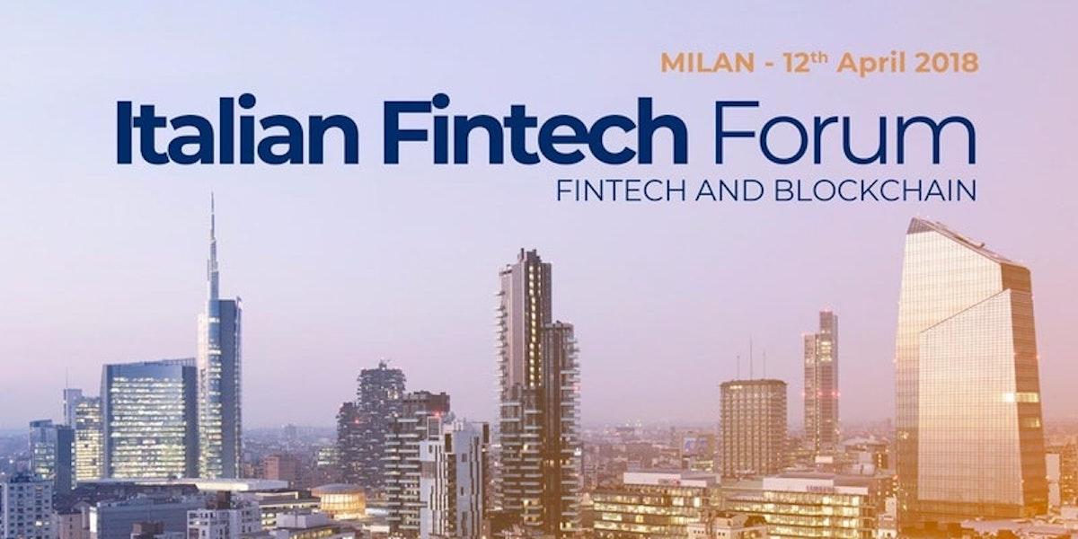 PROGRAMMA EVENTO Italian Fintech Forum 2018 a Milano - Italian Fintech Forum 2018 a Milano l'evento Italiano più importante sulla Tecnologia Finanziaria e la Blockchain