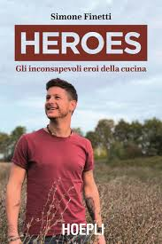 """heroes - Lo chef Simone Finetti presenta il suo libro """"Heroes"""" (Ed. Hoepli)"""
